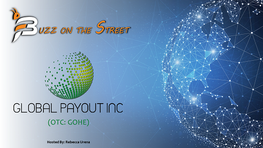 """The Latest """"Buzz on the Street"""" Show: Featuring Global Payout (OTC: GOHE) Transaction Milestone"""